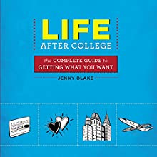 Life After College: The Complete Guide to Getting What You Want Audiobook by Jenny Blake Narrated by Jenny Blake