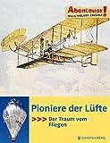Abenteuer! Maja Nielsen erzählt. Pioniere der Lüfte - Der Traum vom Fliegen