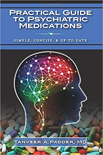 Practical  Guide to Psychiatric Medications: Simple, Concise, & Up-to-date. written by Tanveer A. Padder MD