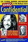 Ohio Confidential: Sex, Scandal, Murder, and Mayhem in the Buckeye State