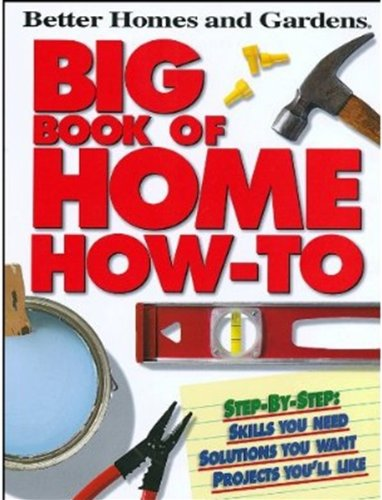 Better Homes and Gardens Big Book of Home How-To (Better Homes & Gardens Do It Yourself)