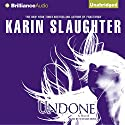 Undone Audiobook by Karin Slaughter Narrated by Natalie Ross