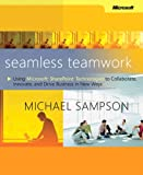 Seamless Teamwork: Using Microsoft(Tm) Sharepoint(Tm) Technologies to Collaborate, Innovate, and Drive Business in New Ways