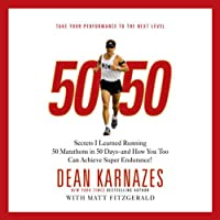 50/50: Secrets I Learned Running 50 Marathons in 50 Days - and How You Too Can Achieve Super Endurance! (       ABRIDGED) by Dean Karnazes, Matt Fitzgerald Narrated by Dean Karnazes