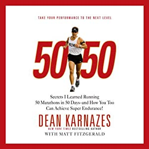 50/50: Secrets I Learned Running 50 Marathons in 50 Days - and How You Too Can Achieve Super Endurance! | [Dean Karnazes, Matt Fitzgerald]