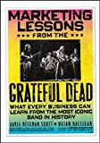 img - for Marketing Lessons from the Grateful Dead: What Every Business Can Learn from the Most Iconic Band in History book / textbook / text book