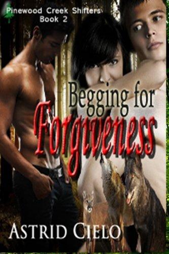 Begging for Forgiveness (Pinewood Creek Shifters) PDF