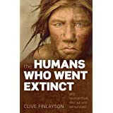 The Humans Who Went Extinct: Why Neanderthals died out and we survived ~ Clive Finlayson