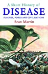 A Short History of Disease: From the...
