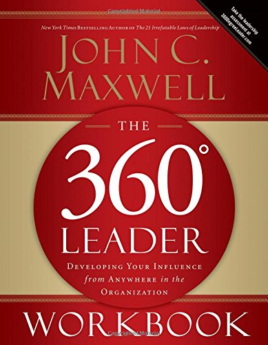 The 360 Degree Leader Workbook: Developing Your Influence...