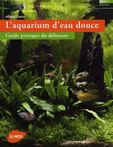 l 39 aquarium d 39 eau douce guide pratique du d butant. Black Bedroom Furniture Sets. Home Design Ideas