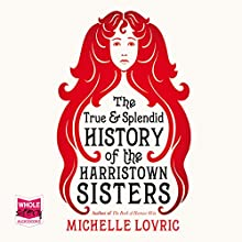 The True and Splendid History of the Harristown Sisters (       UNABRIDGED) by Michelle Lovric Narrated by Caroline Lennon