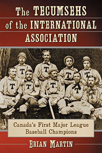 The Tecumsehs of the International Association: Canada's First Major League Baseball Champions