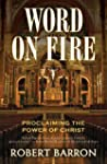 Word on Fire: Proclaiming the Power o...