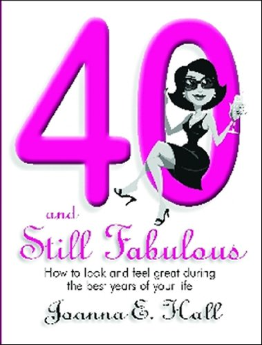 40 and Still Fabulous: How to look and feel great during the best years of your life