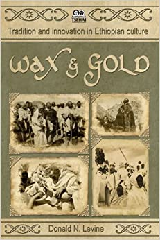 Wax and Gold: Tradition and Innovation in Ethiopian Culture: Donald N