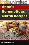 ANNE'S 30 SCRUMPTIOUS MUFFIN RECIPES