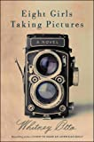 img - for Eight Girls Taking Pictures: A Novel book / textbook / text book