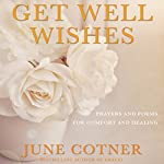 Get Well Wishes: Prayers and Poems for Comfort and Healing | June Cotner