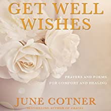Get Well Wishes: Prayers and Poems for Comfort and Healing (       UNABRIDGED) by June Cotner Narrated by Anna Crowe