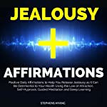 Jealousy Affirmations: Positive Daily Affirmations to Help You Release Jealousy as It Can Be Detrimental to Your Health Using the Law of Attraction | Stephens Hyang