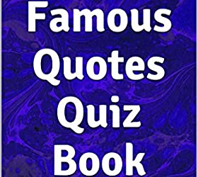 Famous Quotes Quiz Book: Can you identify quotes by Johnny Depp, Barack Obama, Mark Twain, Maya Angelou, Dalai Lama, Miley Cyrus, and others?