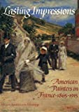 Lasting Impressions: American Painters in France, 1865-1915 (0932171052) by Gerdts, William H.