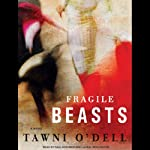 Fragile Beasts: A Novel | Tawni O'Dell