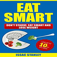 Eat Smart: Don't Starve, Eat Smart and Lose Weight Audiobook by Issac Stanley Narrated by John Shelton