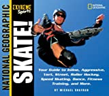 Skate!-Your-Guide-To-Blading-Aggressive-Vert-Street-Roller-Hockey-Speed-An-National-Geographic-Extreme-Sports
