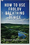 How to Use Frolov Breathing Device (Instructions)