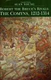 Robert the Bruce's Rivals: The Comyns, 1212-1314 (1862320535) by Alan Young