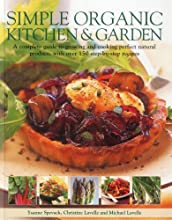 Simple Organic Kitchen amp Garden A complete guide to growing and cooking perfect natural produce wi