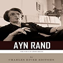 The Voice of Libertarians: The Life and Legacy of Ayn Rand (       UNABRIDGED) by Charles River Editors Narrated by Clifford Edwards