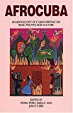 """This anthology looks at the AfroCuban experience through the eyes of the island's writers, scholars and artists. """"A rich portrait of AfroCuba—one of the most vibrant and least well-documented of the black Caribbean diasporas.""""—Stuart H..."""