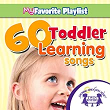 60 Toddler Learning Songs (       UNABRIDGED) by Kim Mitzo Thompson, Karen Mitzo Hilderbrand,  Twin Sisters Narrated by  Twin Sisters