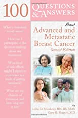 100 Questions &amp; Answers About Advanced and Metastatic Breast Cancer (100 Questions &amp; Answers about . . .)