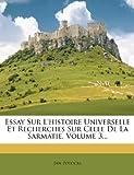 Essay Sur L'histoire Universelle Et Recherches Sur Celle De La Sarmatie, Volume 3... (French Edition) (1279678151) by Potocki, Jan