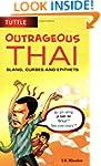 Outrageous Thai: Slang, Curses and Ep...