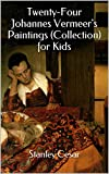 Twenty-Four Johannes Vermeers Paintings (Collection) for Kids