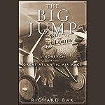 The Big Jump: Lindbergh and the Great Atlantic Air Race | Richard Bak