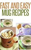 Fast And Easy Mug Recipes