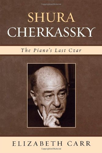 Book: Shura Cherkassky - The Piano's Last Czar by Elizabeth Carr