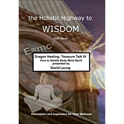 Dragon Healing: Treasure Talk IV - How to Satisfy Body Mind Soul