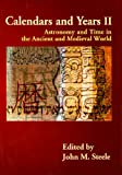Calendars and Years II: Astronomy and Time in the Ancient and Medieval World
