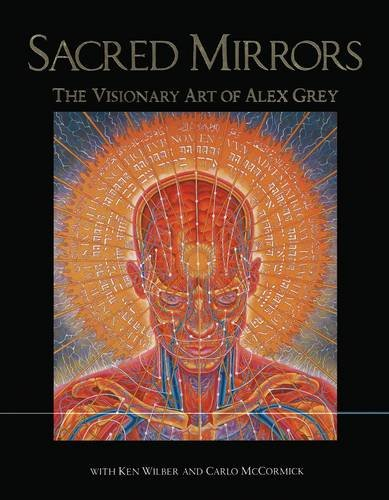 Sacred Mirrors: The Visionary Art of Alex Grey: The Visionary Art of Alexander Grey