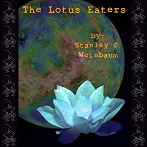 The Lotus Eaters | [Stanley G. Weinbaum]