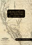 An Atlas of Historic New Mexico Maps, 1550-1941
