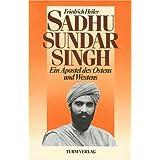 Sadhu Sundar Singh: Ein Apostel des Ostens und Westens
