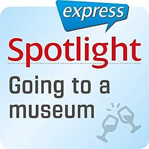 Spotlight express - Ausgehen: Wortschatz-Training Englisch - Museum Hörbuch